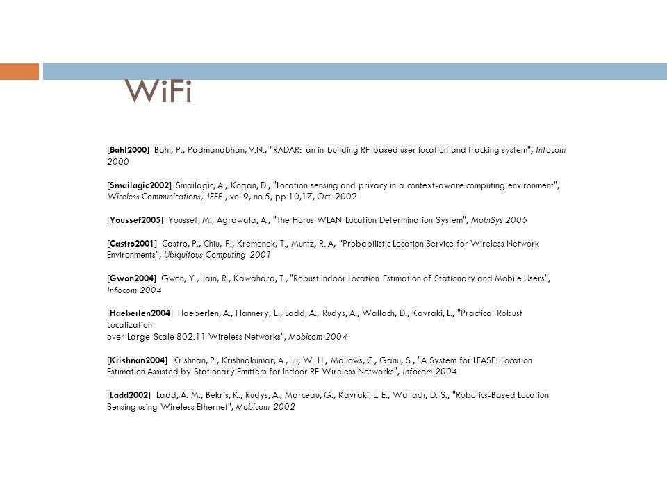 WiFi [Bahl2000] Bahl, P., Padmanabhan, V.N., RADAR: an in-building RF-based user location and tracking system , Infocom 2000.